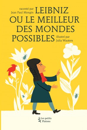 Livre philosophie enfants dès 9 ans – Leibniz ou le Meilleur des Mondes possibles